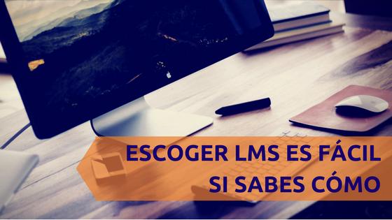Escoger el mejor entorno virtual (LMS) es fácil si sabes cómo