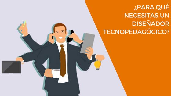 ¿Para qué necesitas el diseño tecnopedagógico?
